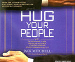 Hug Your People : The Proven Way to Hire, Inspire and Recognize Your Employees and Achieve Remarkable Results - Jack Mitchell