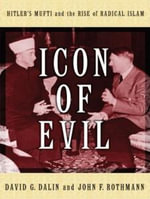 Icon of Evil : Hitler's Mufti and the Rise of Radical Islam - David G. Dalin