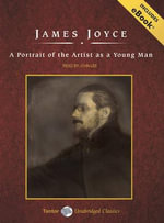A Portrait of the Artist as a Young Man : A Portrait of the Artist As a Young Man - James Joyce