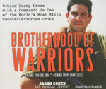 Brotherhood of Warriors : Behind Enemy Lines with a Commando in One of the World's Most Elite Counterterrorism Units - Aaron Cohen