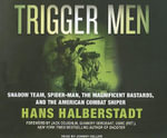 Trigger Men : Shadow Team, Spider-Man, the Magnificent Bastards, and the American Combat Sniper - Hans Halberstadt