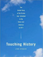 Touching History : The Untold Story of the Drama That Unfolded in the Skies Over America on 9/11 - Lynn Spencer