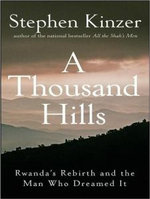 A Thousand Hills : Rwanda's Rebirth and the Man Who Dreamed it - Stephen Kinzer