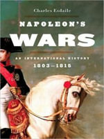 Napoleon's Wars : An International History, 1803-1815 - Charles J. Esdaile