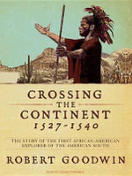 Crossing the Continent 1527-1540 : The Story of the First African American Explorer of the American South - Robert Goodwin