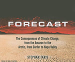 Forecast : The Consequences of Climate Change, from the Amazon to the Arctic, from Darfur to Napa Valley - Stephan Faris