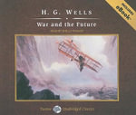 War and the Future : Tantor Unabridged Classics - H. G. Wells