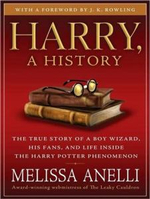 Harry, a History : The True Story of a Boy Wizard, His Fans, and Life Inside the Harry Potter Phenomenon - Melissa Anelli