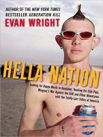 Hella Nation : Looking for Happy Meals in Kandahar, Rocking the Side Pipe, Wingnut's War Against the Gap, and Other Adventures with the Totally Lost Tribes of America - Evan Wright