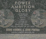 Power Ambition Glory : The Stunning Parallels Between Great Leaders of the Ancient World and Today...and the Lessons You Can Learn - Steve Forbes