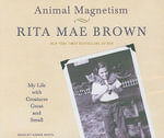 Animal Magnetism : My Life with Creatures Great and Small - Rita Mae Brown