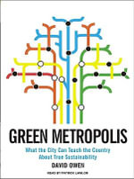 Green Metropolis : What the City Can Teach the Country About True Sustainability - David Owen