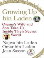 Growing Up Bin Laden : Osama's Wife And Son Take Us Inside Their Secret World :  Osama's Wife And Son Take Us Inside Their Secret World - Jean Sasson