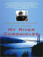 My River Chronicles : Rediscovering America on the Hudson - Jessica DuLong