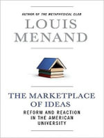 The Marketplace of Ideas : Reform and Reaction in the American University - Louis Menand