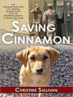 Saving Cinnamon : The Amazing True Story of a Missing Military Puppy and the Desperate Mission to Bring Her Home - Christine Sullivan