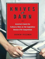 Knives at Dawn : America's Quest for Culinary Glory at the Legendary Bocuse D'Or Competition - Andrew Friedman