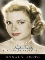 High Society : The Life of Grace Kelly - Donald Spoto
