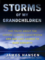 Storms of My Grandchildren : The Truth About the Coming Climate Catastrophe and Our Last Chance to Save Humanity - James Hansen