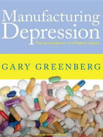 Manufacturing Depression : The Secret History of a Modern Disease - Gary Greenberg