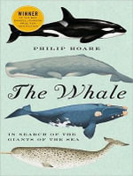 The Whale : In Search of the Giants of the Sea - Philip Hoare