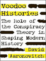 Voodoo Histories : The Role of the Conspiracy Theory in Shaping Modern History - David Aaronovitch
