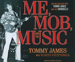 Me, the Mob, and the Music : One Helluva Ride with Tommy James and the Shondells - Tommy James