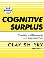 Cognitive Surplus : Creativity and Generosity in a Connected Age - Clay Shirky