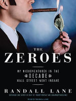The Zeroes : My Misadventures in the Decade Wall Street Went Insane - Randall Lane