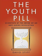The Youth Pill : Scientists at the Brink of an Anti-Aging Revolution - David Stipp