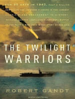 The Twilight Warriors : The Deadliest Naval Battle of World War II and the Men Who Fought it - Robert Gandt