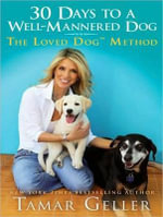 30 Days to a Well-Mannered Dog : The Loved Dog Method - Tamar Geller