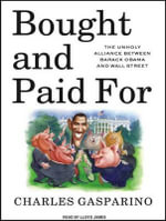 Bought and Paid For : The Unholy Alliance Between Barack Obama and Wall Street - Charles Gasparino