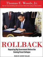 Rollback : Repealing Big Government Before the Coming Fiscal Collapse - Thomas E. Woods, Jr.
