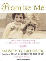 Promise Me : How a Sister's Love Launched the Global Movement to End Breast Cancer - Nancy G. Brinker