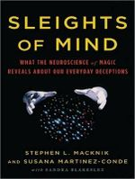Sleights of Mind : What the Neuroscience of Magic Reveals About Our Everyday Deceptions - Stephen L. Macknik