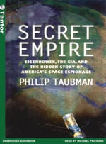 Secret Empire : Eisenhower, the CIA, and the Hidden Story of America's Space Espionage - Philip Taubman