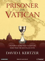 Prisoner of the Vatican : The Popes' Secret Plot to Capture Rome from the New Italian State - David I. Kertzer