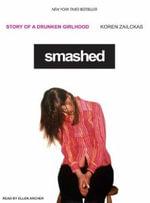 Smashed : Story of a Drunken Girlhood - Koren Zailckas