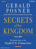 Secrets of the Kingdom : The Inside Story of the Secret Saudi-U.S. Connection - Gerald L. Posner