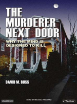 The Murderer Next Door : Why the Mind Is Designed to Kill - David M. Buss
