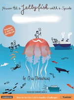 Never Hit a Jellyfish with a Spade : How to Survive Life's Smaller Challenges - Guy Browning