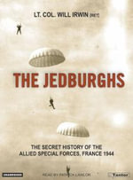 The Jedburghs :  The Secret History of the Allied Special Forces, France 1944 - Will Irwin