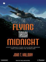 Flying Through Midnight : A Pilot's Dramatic Story of His Secret Missions Over Laos During the Vietnam War - John T. Halliday