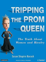 Tripping the Prom Queen : The Truth About Women and Rivalry - Susan Shapiro Barash