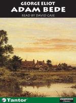 Adam Bede : Unabridged Classics in Audio - George Eliot