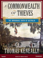 A Commonwealth of Thieves : The Improbable Birth of Australia - Thomas Keneally
