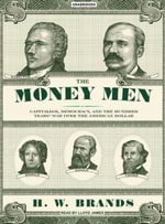 The Money Men : Capitalism, Democracy, and the Hundred Years' War Over the American Dollar - H. W. Brands