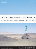 The Punishment of Virtue : Inside Afghanistan After the Taliban - Sarah Chayes