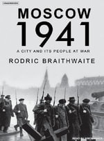 Moscow 1941 : A City and Its People at War - Rodric Braithwaite
